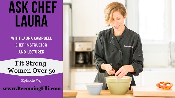 Ask Chef Laura Campbell podcast 37